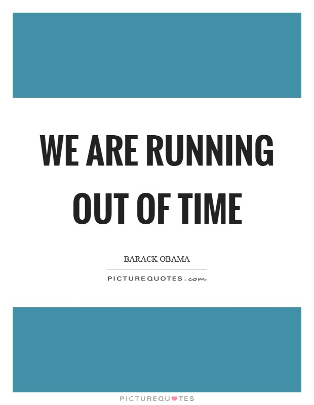 We are running out of time Picture Quote #1