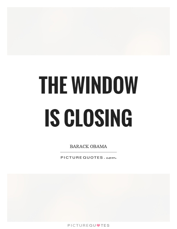 The window is closing Picture Quote #1