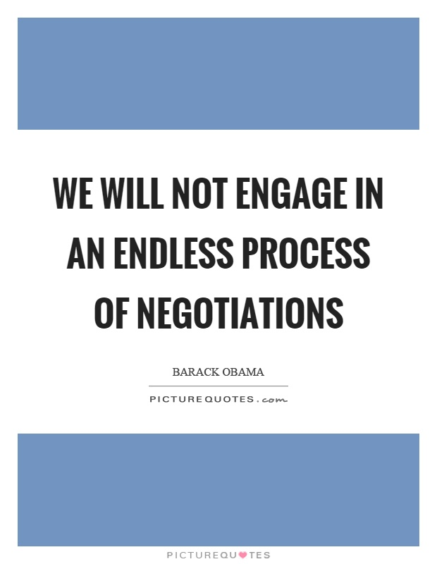 We will not engage in an endless process of negotiations Picture Quote #1