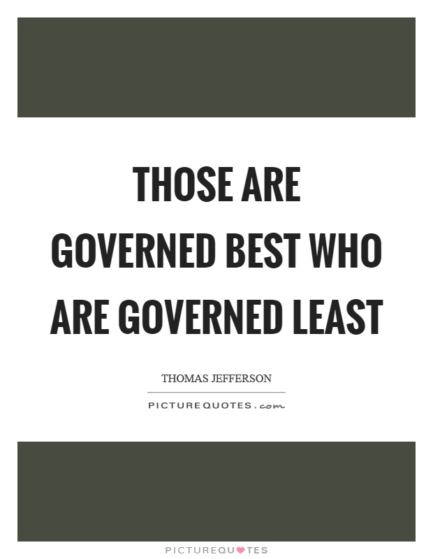 Those are governed best who are governed least Picture Quote #1