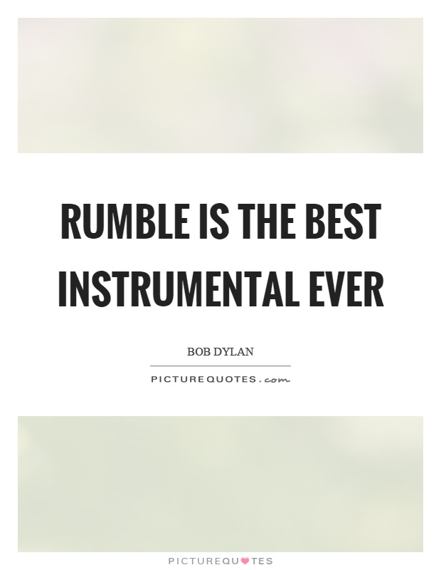 Rumble is the best instrumental ever Picture Quote #1
