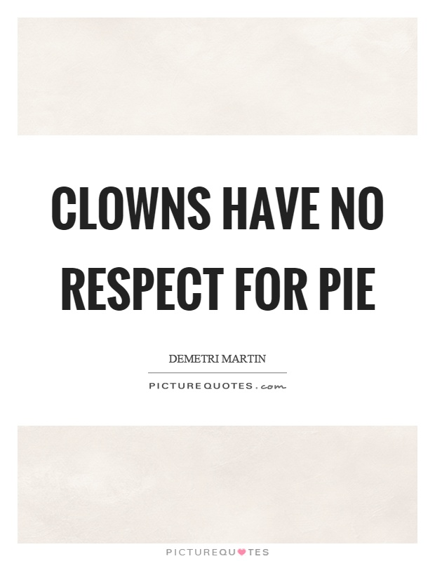 Clowns have no respect for pie Picture Quote #1