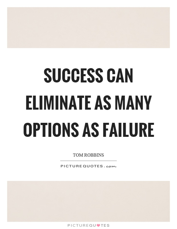 Success can eliminate as many options as failure Picture Quote #1