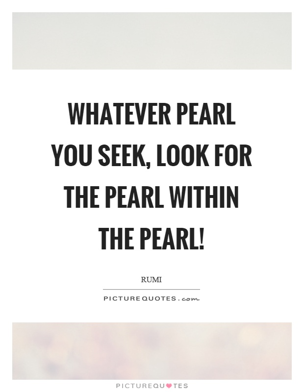 Whatever pearl you seek, look for the pearl within the pearl! Picture Quote #1