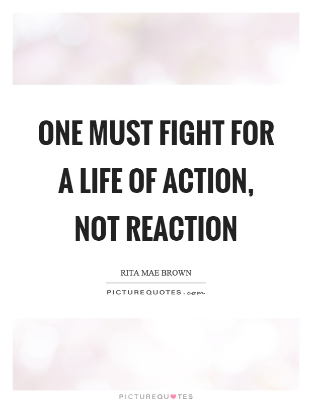 One must fight for a life of action, not reaction Picture Quote #1