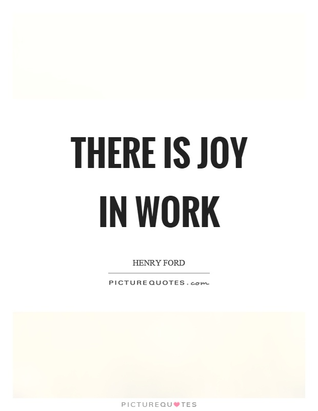 There is joy in work Picture Quote #1