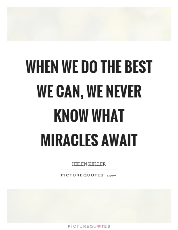 When we do the best we can, we never know what miracles await Picture Quote #1
