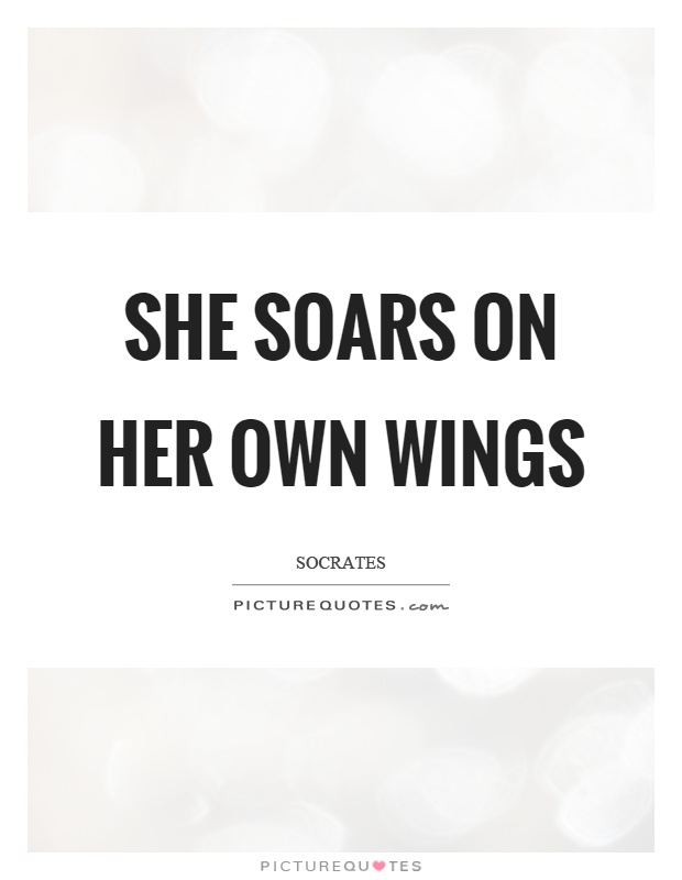 She Soars On Her Own Wings Picture Quotes