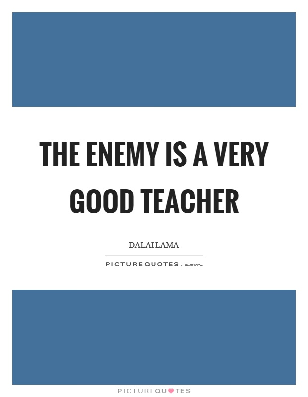 The enemy is a very good teacher Picture Quote #1