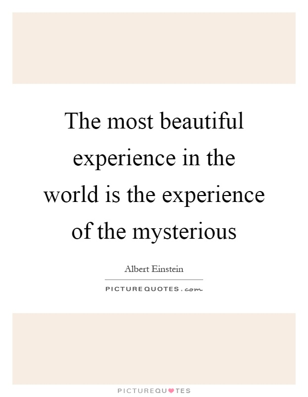 The most beautiful experience in the world is the experience of the mysterious Picture Quote #1
