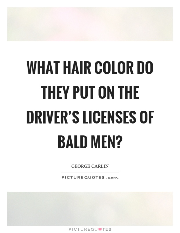 What Hair Color Is Listed On A Driver39s License Of A Bald