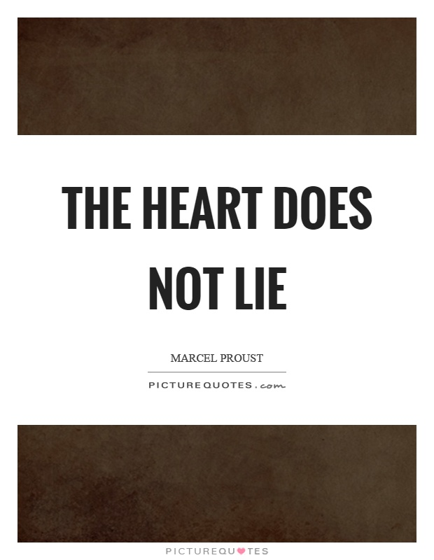 The heart does not lie Picture Quote #1