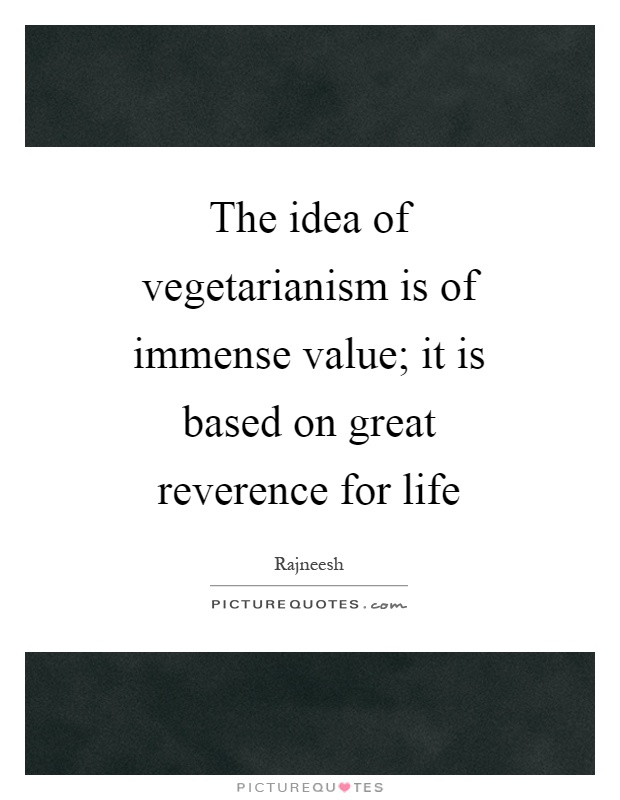 The idea of vegetarianism is of immense value; it is based on great reverence for life Picture Quote #1