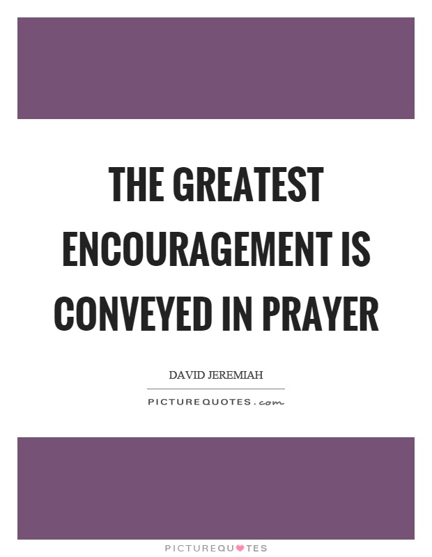 The greatest encouragement is conveyed in prayer picture quotes the greatest encouragement is conveyed in prayer picture quote 1 thecheapjerseys Images