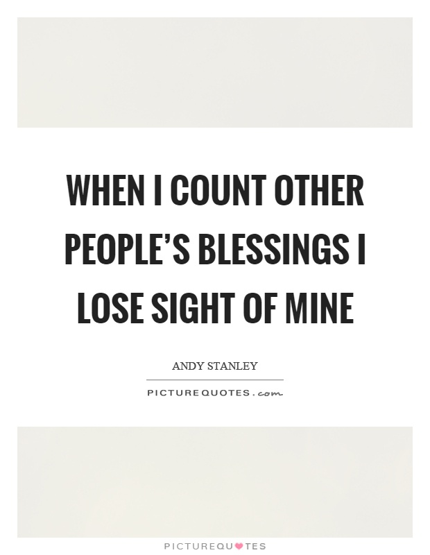 When I count other people's blessings I lose sight of mine Picture Quote #1