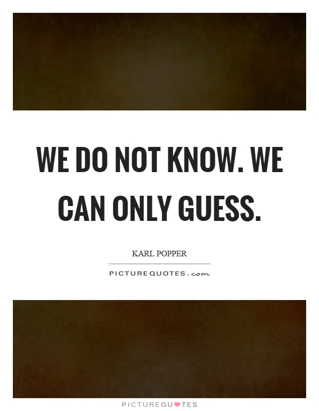 We do not know. We can only guess Picture Quote #1