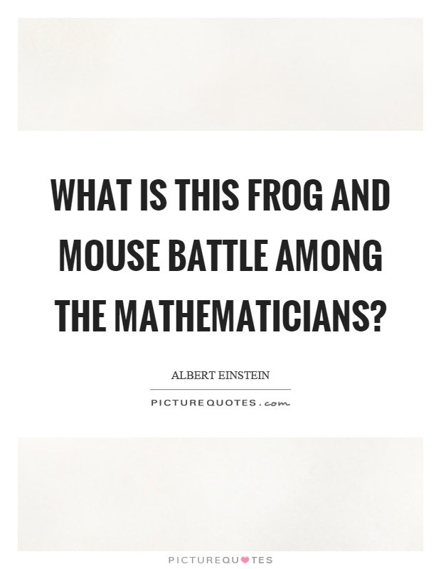 What is this frog and mouse battle among the mathematicians? Picture Quote #1
