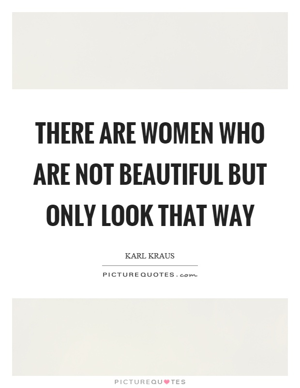 There are women who are not beautiful but only look that way Picture Quote #1