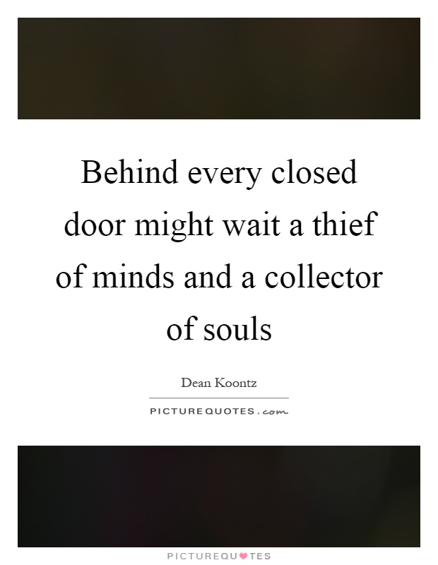 Behind every closed door might wait a thief of minds and a collector of souls Picture Quote #1