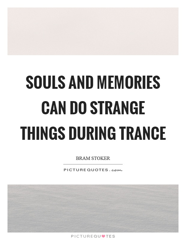 Souls and memories can do strange things during trance Picture Quote #1