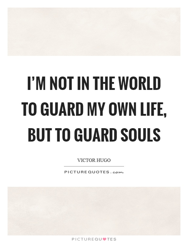 I'm not in the world to guard my own life, but to guard souls Picture Quote #1