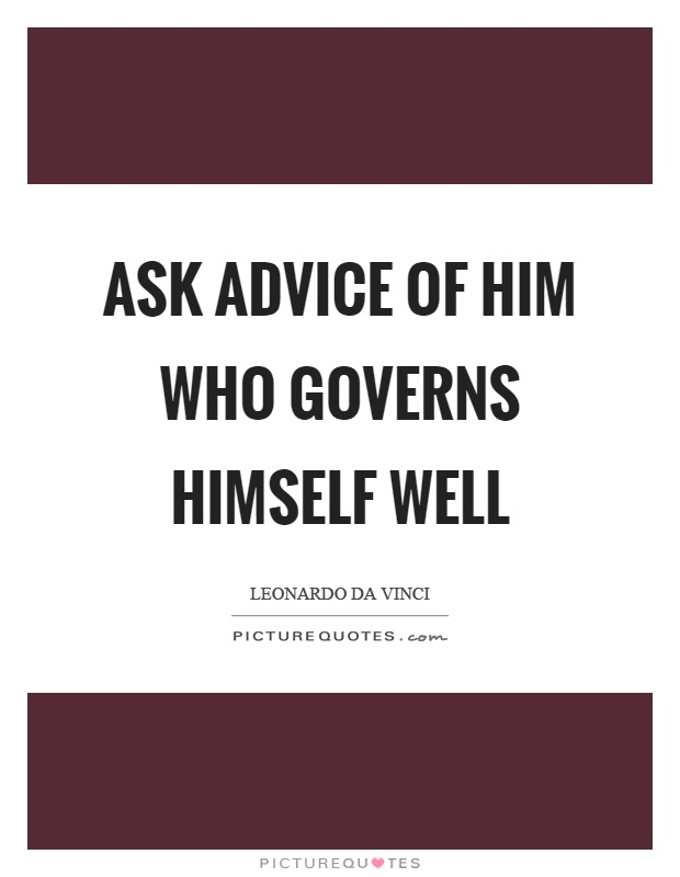Ask advice of him who governs himself well Picture Quote #1