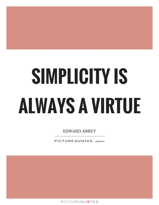 Simplicity is always a virtue Picture Quote #1