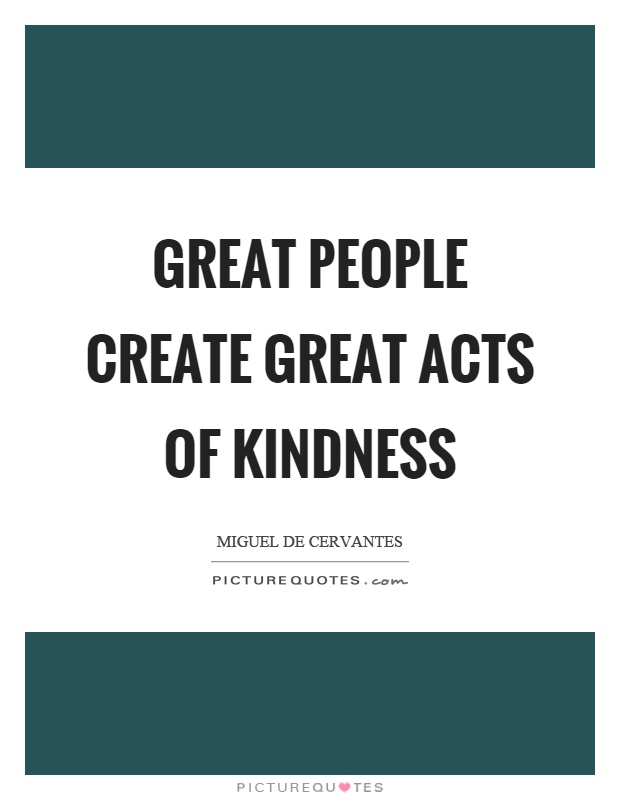 Great people create great acts of kindness Picture Quote #1