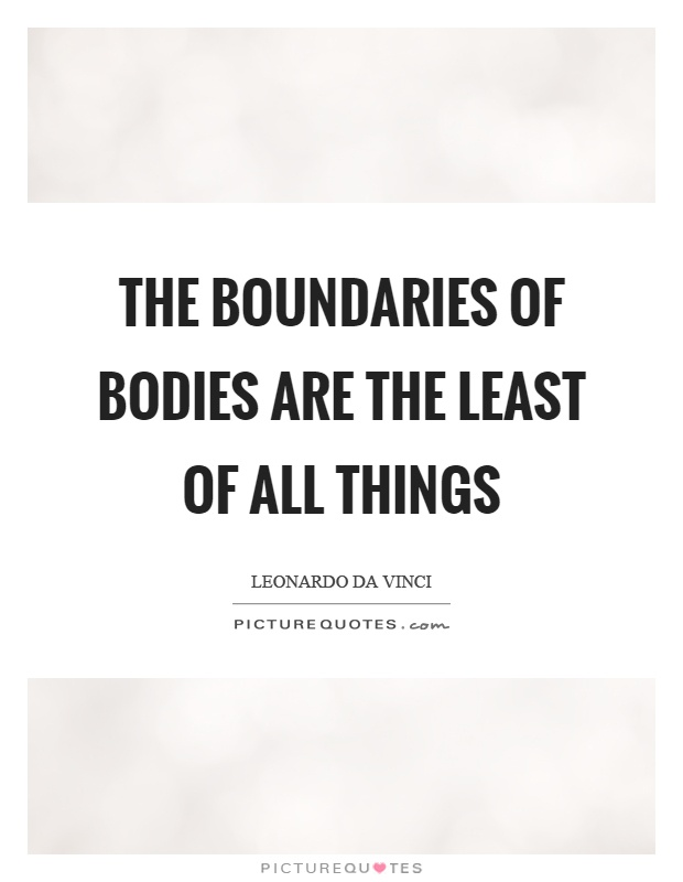 The boundaries of bodies are the least of all things Picture Quote #1