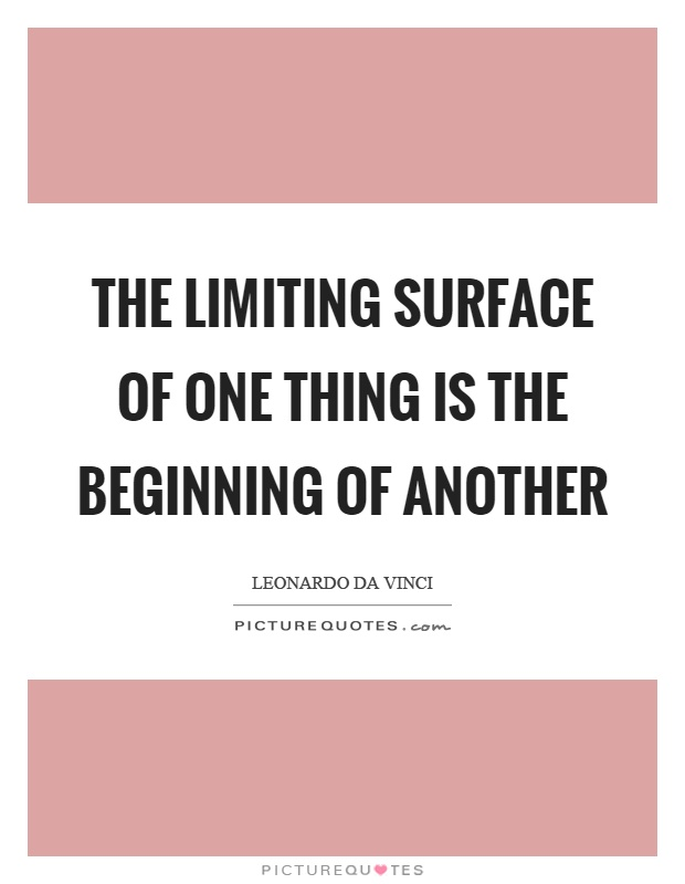 The limiting surface of one thing is the beginning of another Picture Quote #1