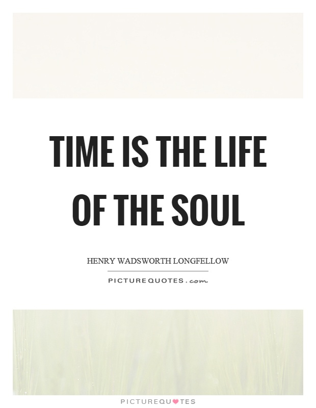 Time is the life of the soul Picture Quote #1