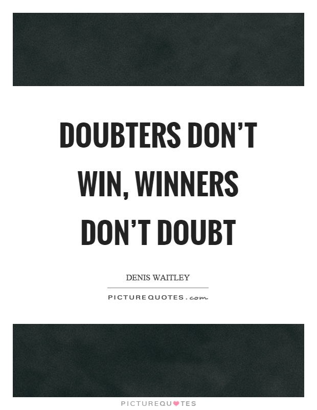 Doubters don't win, winners don't doubt Picture Quote #1