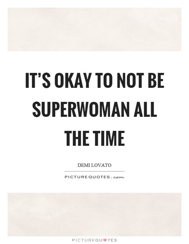 It's okay to not be superwoman all the time Picture Quote #1