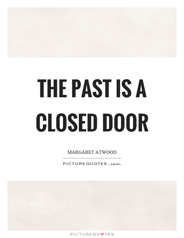 The Past Is A Closed Door Picture Quote #1