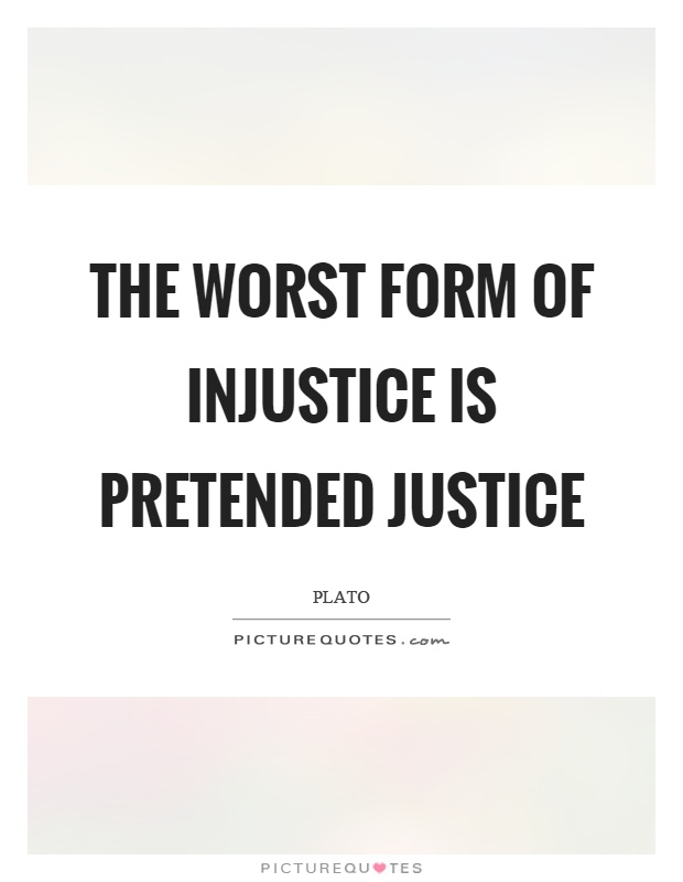 The worst form of injustice is pretended justice Picture Quote #1
