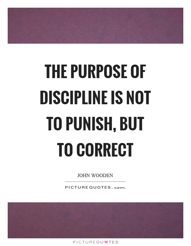 The purpose of discipline is not to punish, but to correct Picture Quote #1