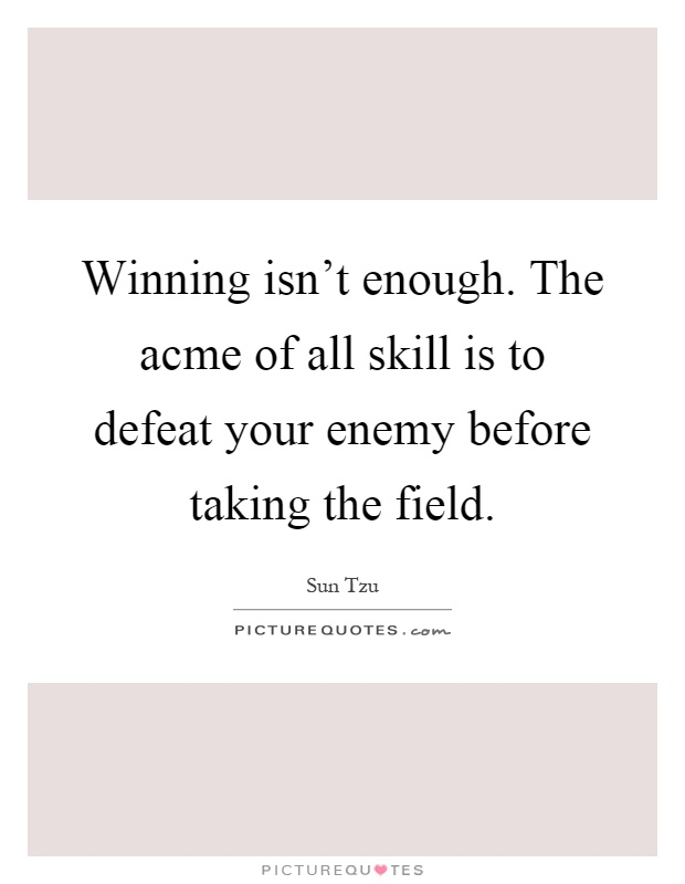 Winning isn't enough. The acme of all skill is to defeat your enemy before taking the field Picture Quote #1