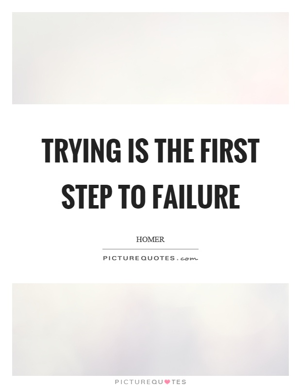 Trying is the first step to failure Picture Quote #1