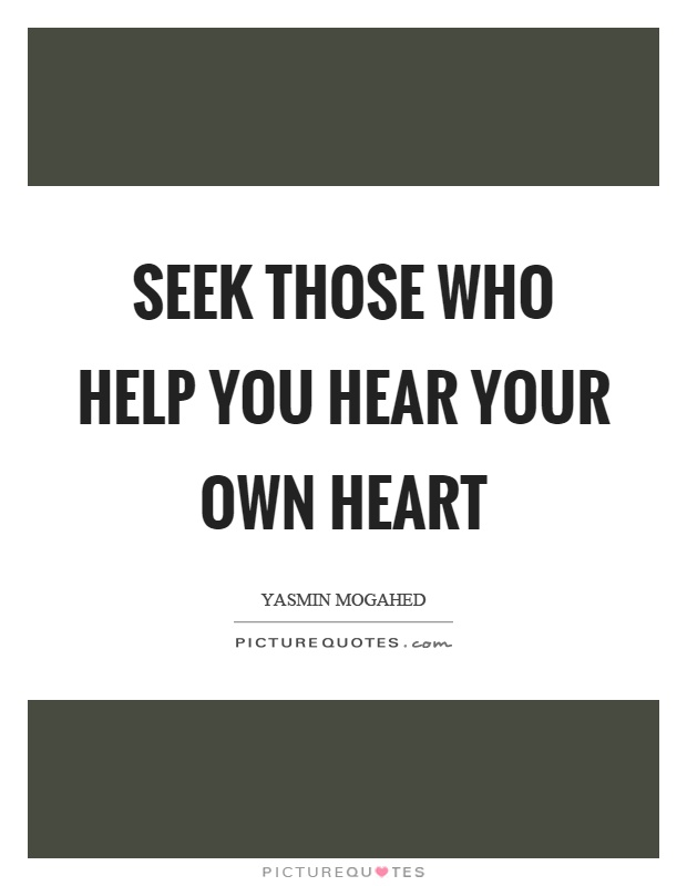 Seek those who help you hear your own heart Picture Quote #1