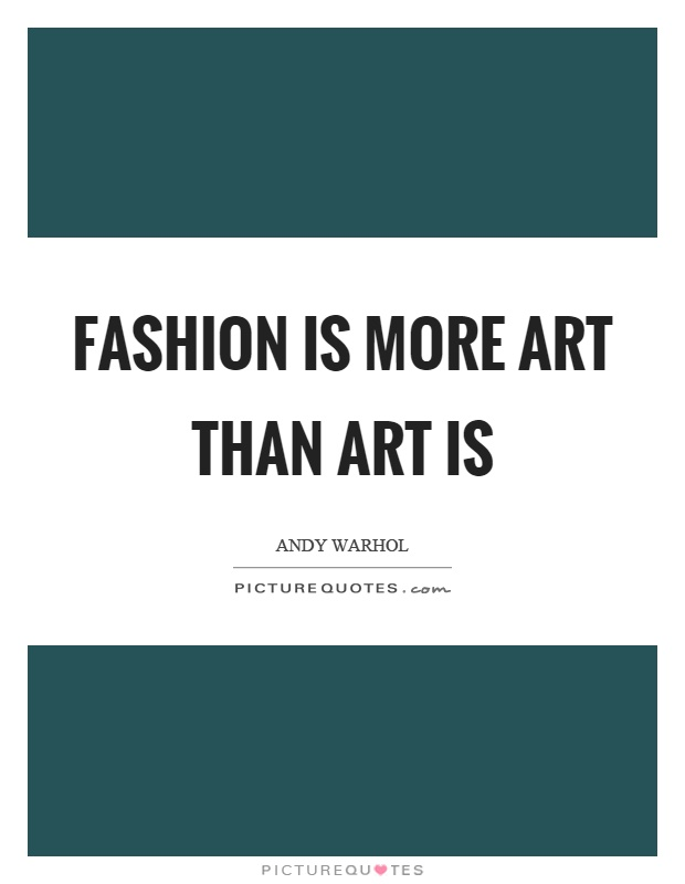 Fashion is more art than art is Picture Quote #1