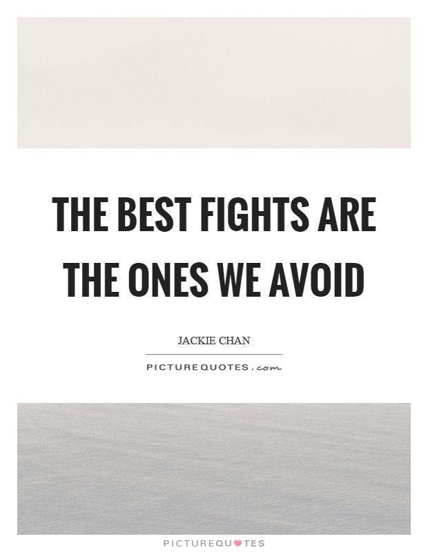 The best fights are the ones we avoid Picture Quote #1