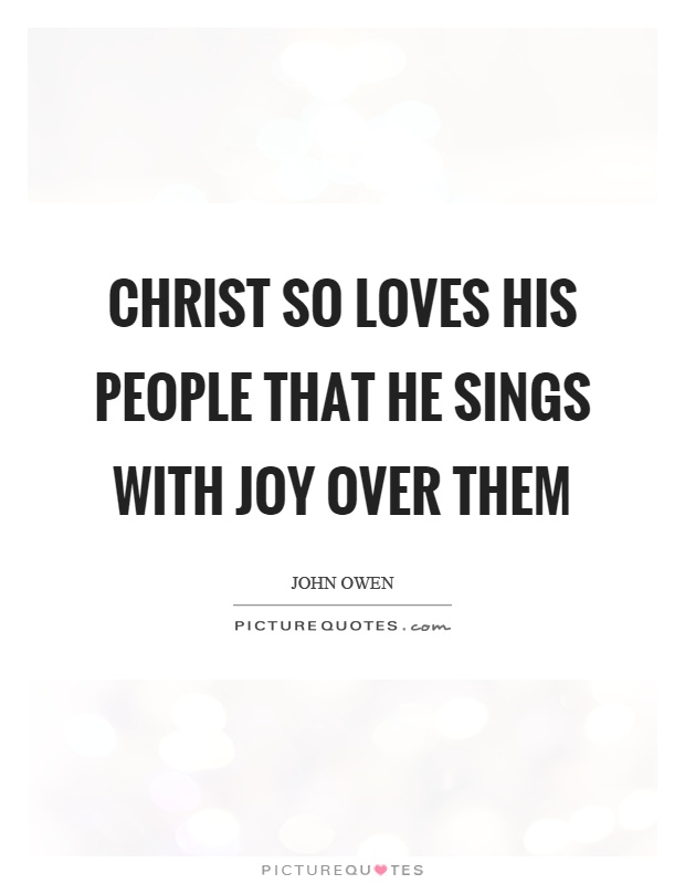 Christ so loves his people that he sings with joy over them Picture Quote #1