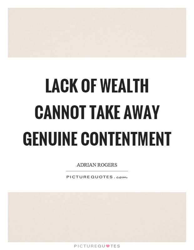 Lack of wealth cannot take away genuine contentment Picture Quote #1