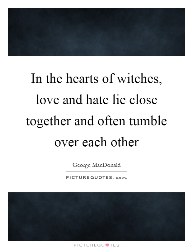 In the hearts of witches, love and hate lie close together and often tumble over each other Picture Quote #1