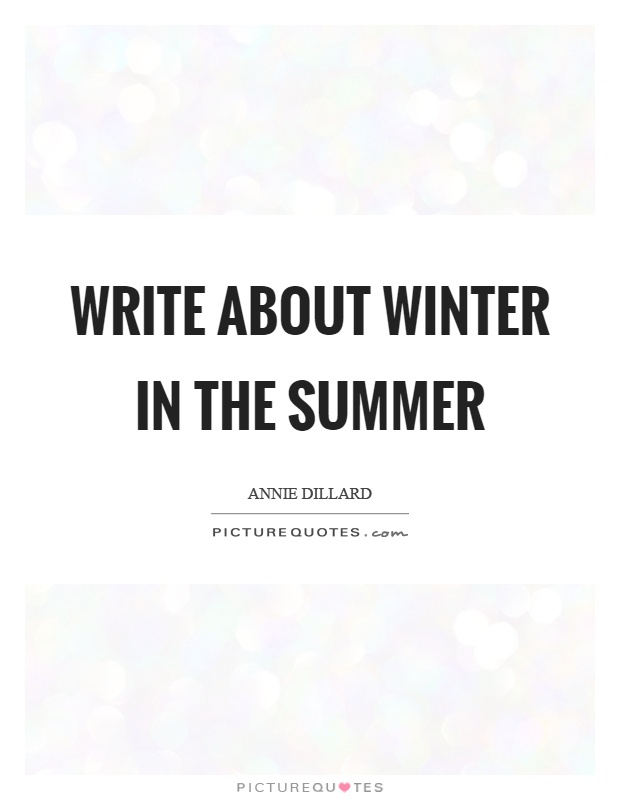 Write about winter in the summer Picture Quote #1