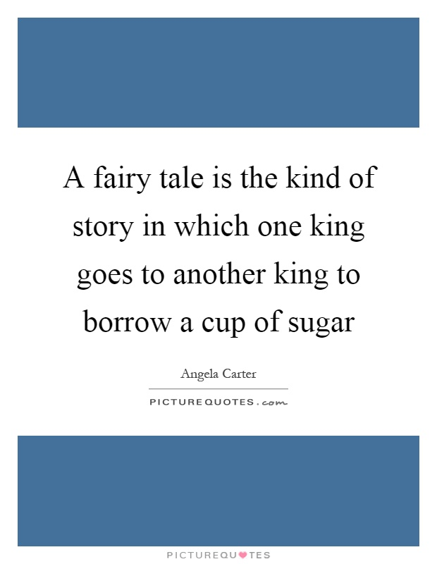 a fairy tale is the kind of story in which one king goes