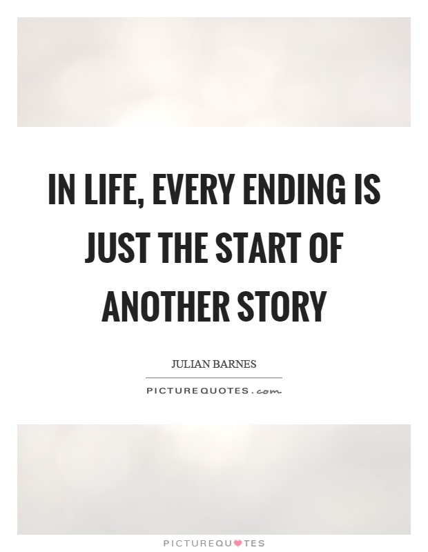 In life, every ending is just the start of another story Picture Quote #1