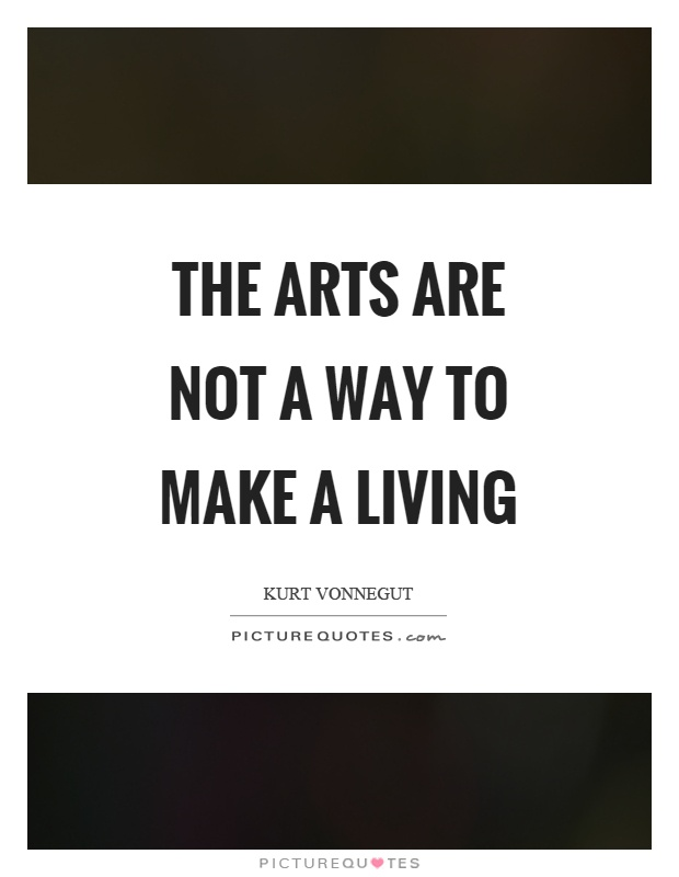 The arts are not a way to make a living Picture Quote #1