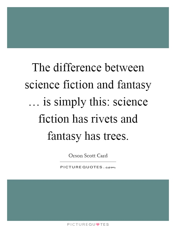 an analysis of the topic of the differences between the fantasy and science fiction In children's literature the difference between realism and fantasy lies in the laws both modern fantasy and science fiction contain story elements not.