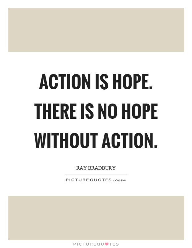 Action is hope. There is no hope without action Picture Quote #1